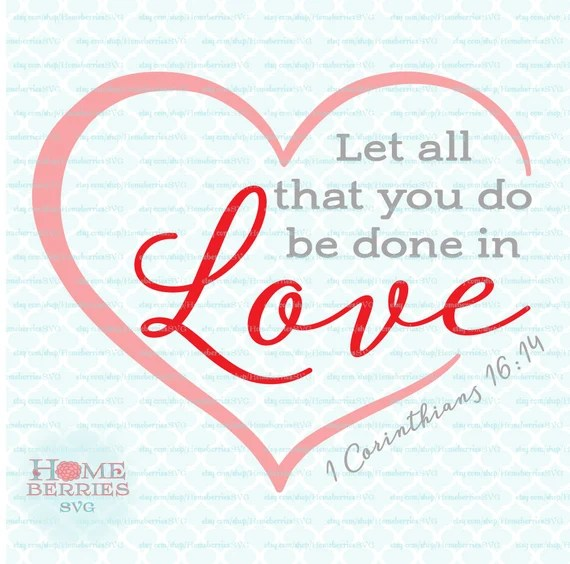 Download Let All That You Do Be Done In Love 1 Corinthians 16 14 ...