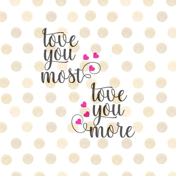 Download Love You More, Love You Most Svg, Valentine Svg ...