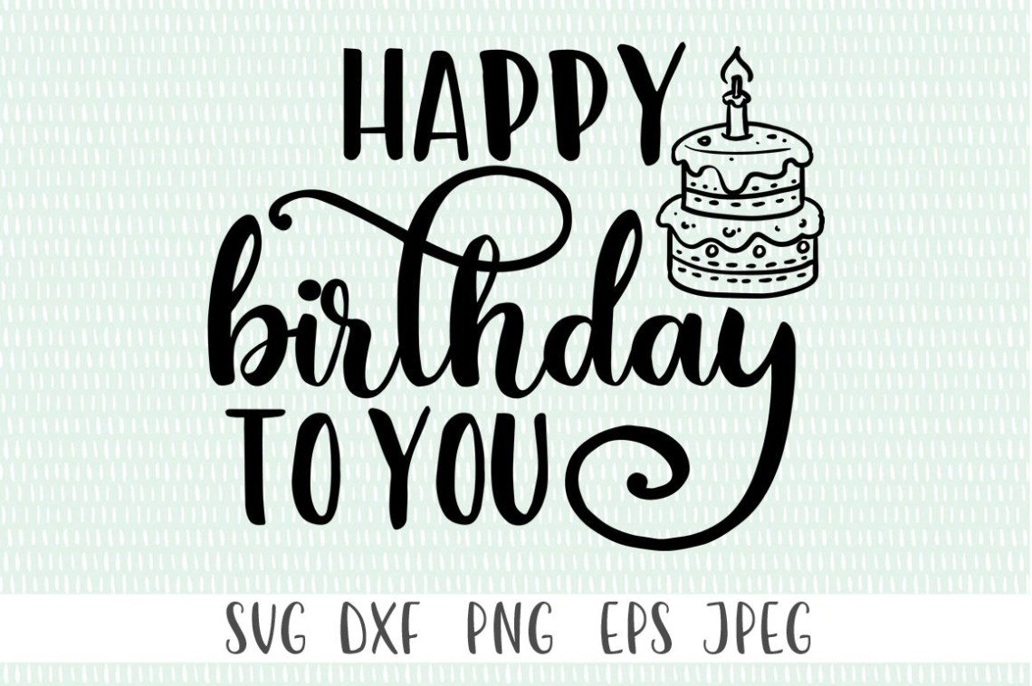 Download Happy Birthday To You svg png eps dxf jpeg Cricut Cut