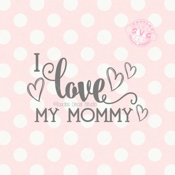 Download I love my mommy SVG file Mothers Day vector cutting file