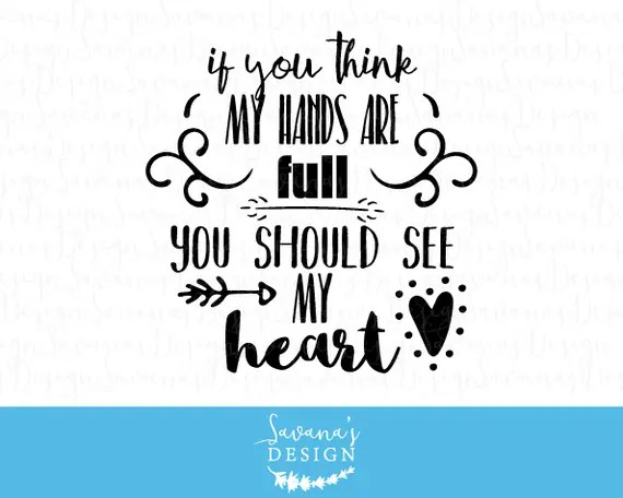 Download If you think my hands are full you should see my heart SVG ...