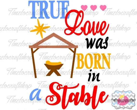 Download SVG Dxf Eps & Png True Love was Born in Stable for Cricut
