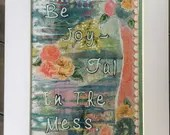 Be Joyful in the Mess 8x1...