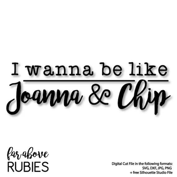 Download I wanna be like Joanna & Chip SVG DXF png jpg digital cut