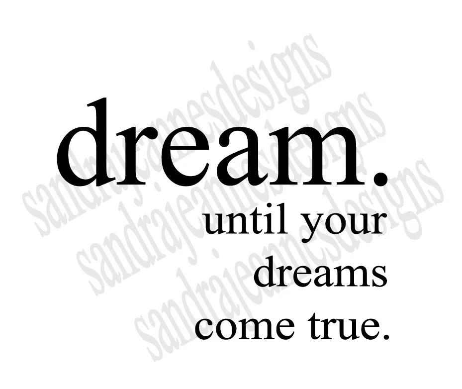 dream, until your dreams come true. Vector, SVG, Cricut