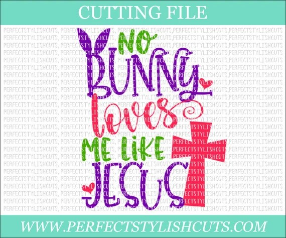 Download No Bunny Loves Me Like Jesus Easter SVG DXF PNG Eps Files