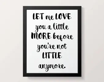 Download Let Me Love You A Little More Before You're Not Little
