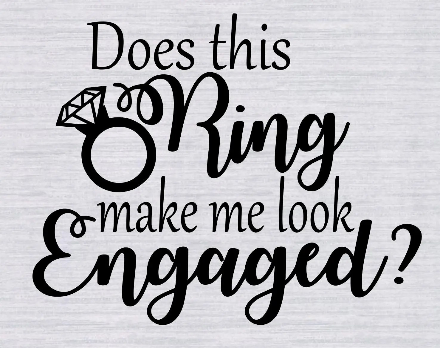 Does This Ring Make Me Look Engaged svg, Fiance svg