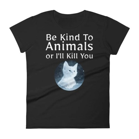 Be Kind To Animals or I&#...