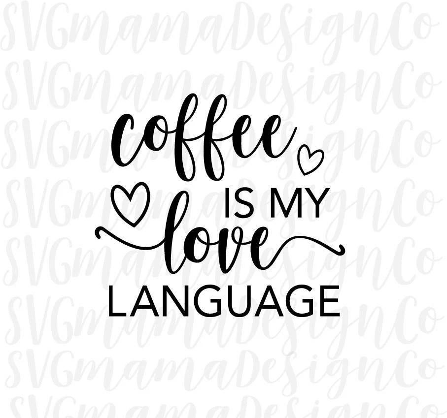 Download Coffee Is My Love Language SVG Coffee Mug Tumbler Decal Cut
