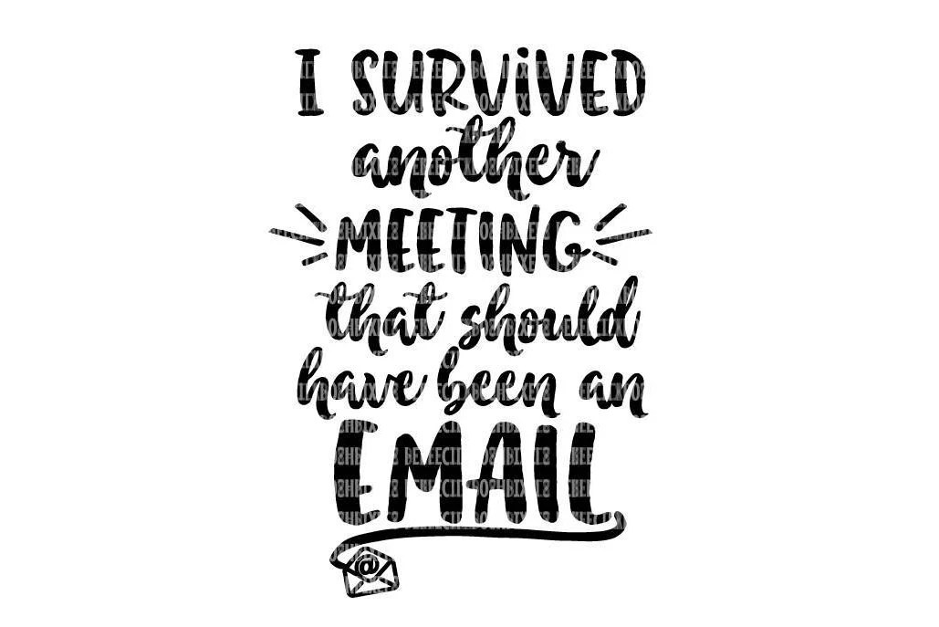 I survived another meeting that should have been an email SVG