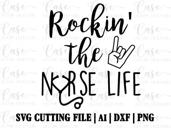 Rockin' the Nurse Life SVG Cutting FIle, Ai, Dxf and PNG
