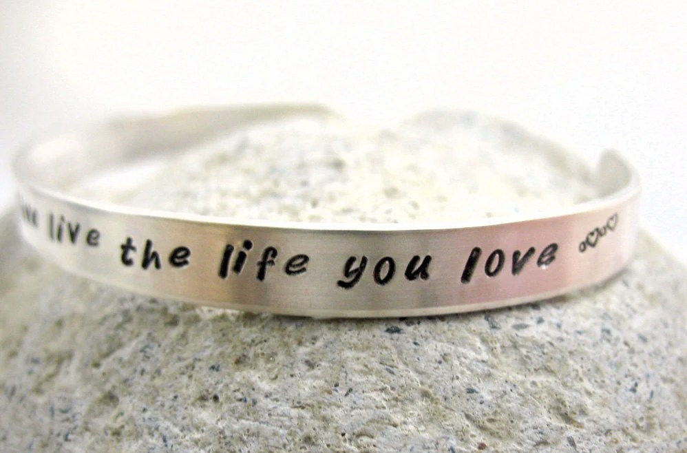 Love the Life You're Living, Live the Life You Love - Hand Stamped Sterling Silver Bracelet, customizable - oneeyedfox