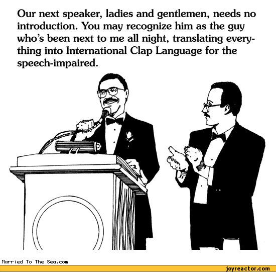Our next speaker, ladies and gentlemen, needs no