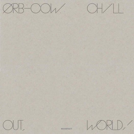 ORB / COW / Chill Out, World! (LP+DL)