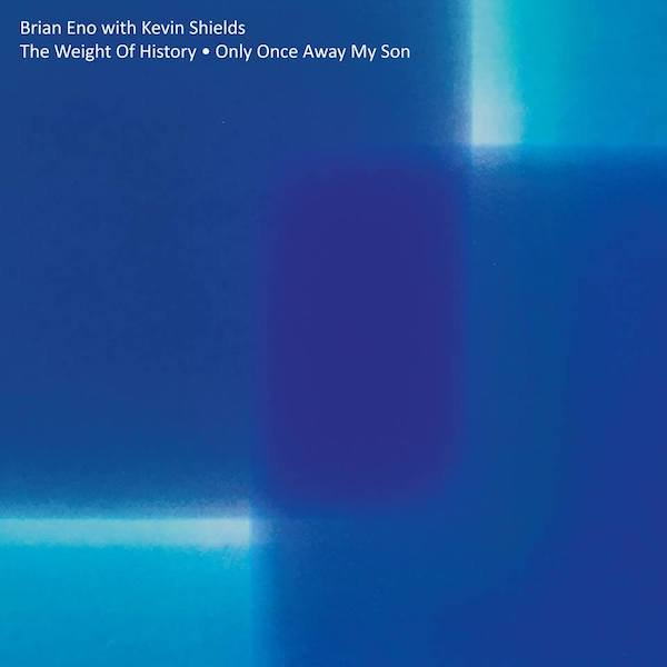 BRIAN ENO with KEVIN SHIELDS / The Weight Of History / Only Once Away My Son (12