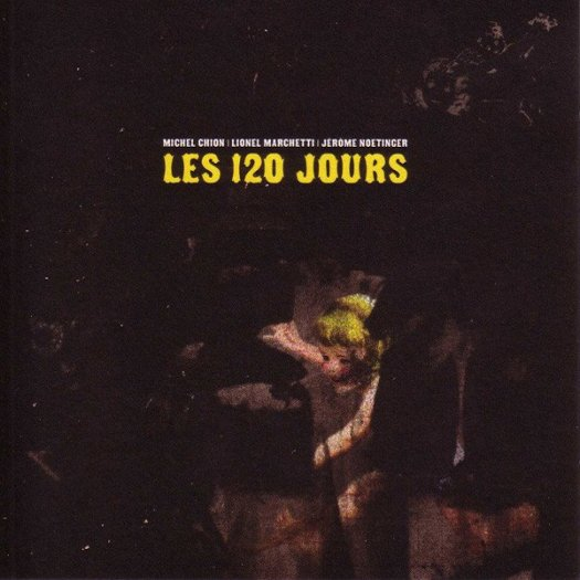 MICHEL CHION | LIONEL MARCHETTI | JEROME NOETINGER / Les 120 Jours (2CD)