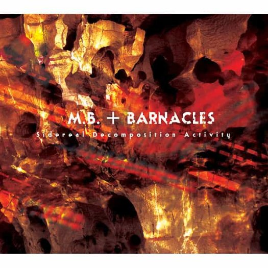 M.B. + BARNACLES / Sidereal Decomposition Activity (CD)