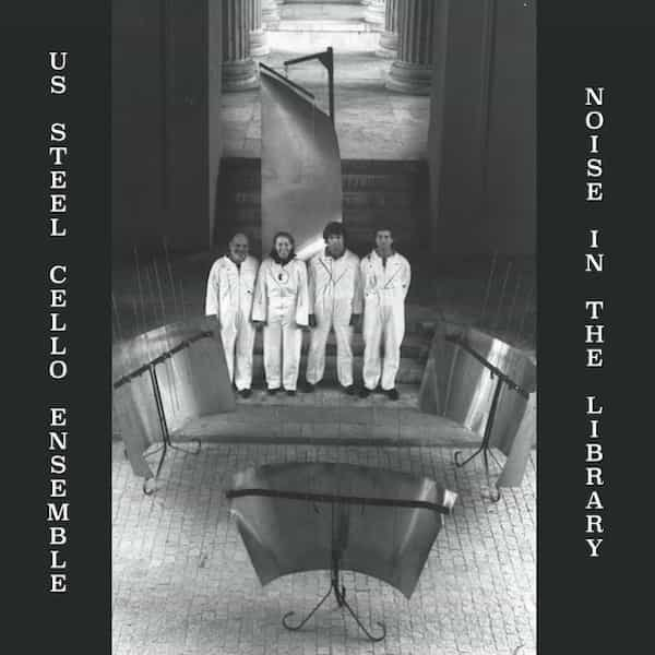 U.S. STEEL CELLO ENSEMBLE / Noise In The Library (LP)