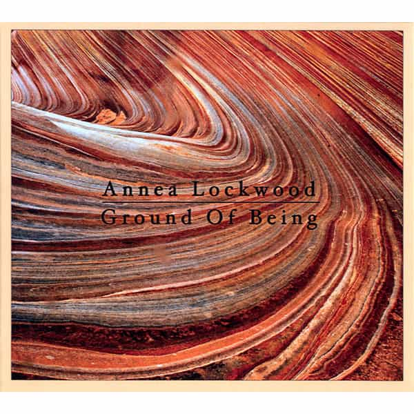 ANNEA LOCKWOOD / Ground Of Being (CD)