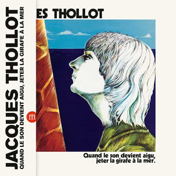 JACQUES THOLLOT / Quand le son devient aigu, jeter la girafe à la mer (LP)