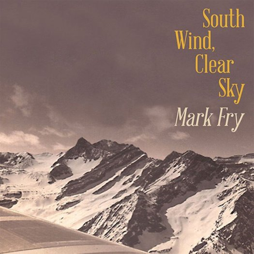 MARK FRY / South Wind, Clear Sky