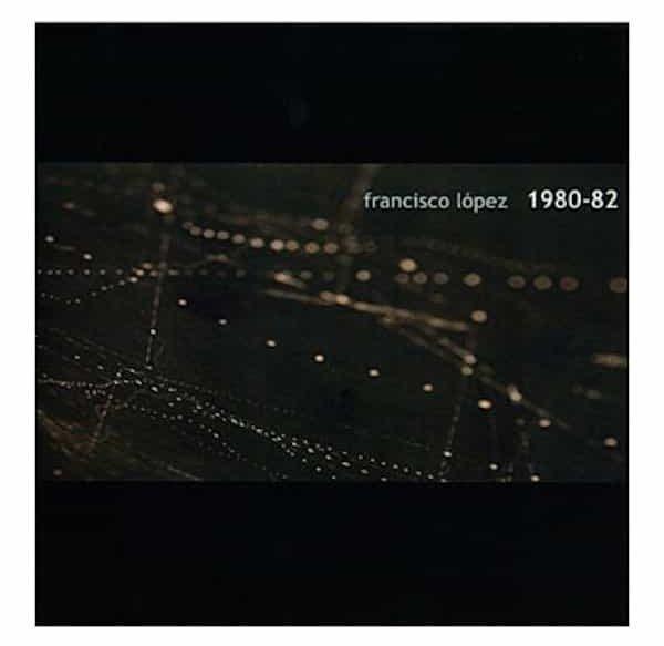 FRANCISCO LÓPEZ / 1980-1982
