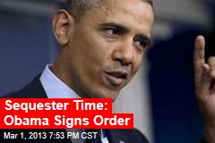 Sequester Time: Obama Signs Order