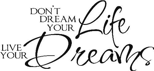 Don't dream your Life Live Your Dreams by ItsWrittenOnTheWall