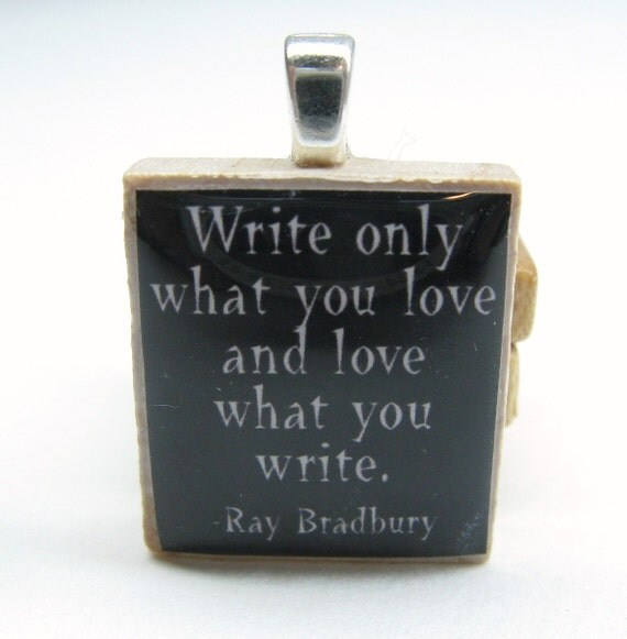 Ray Bradbury quote - Write only what you love - black Scrabble tile
