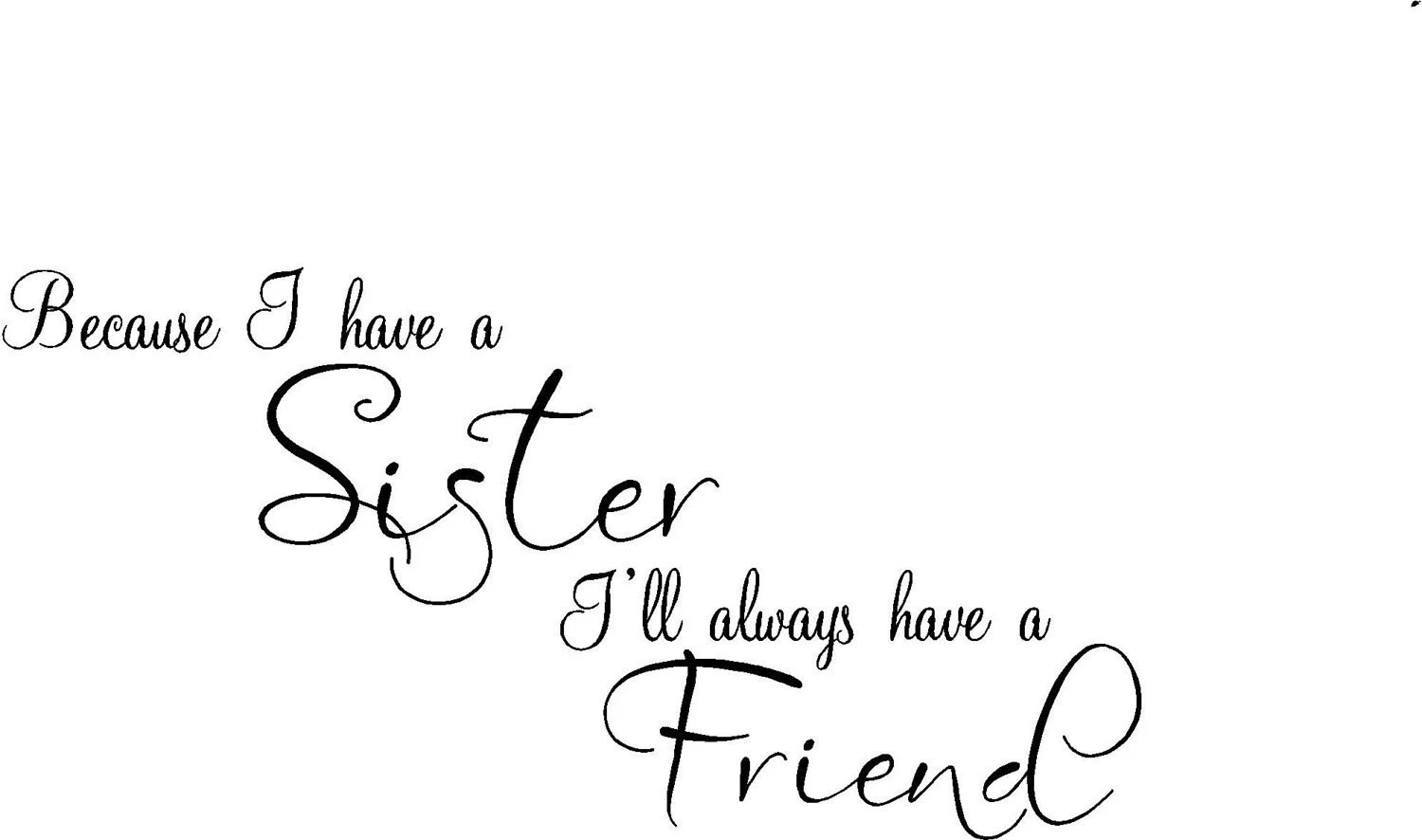 Quote-Because I Have A Sister I'll Always Have A by
