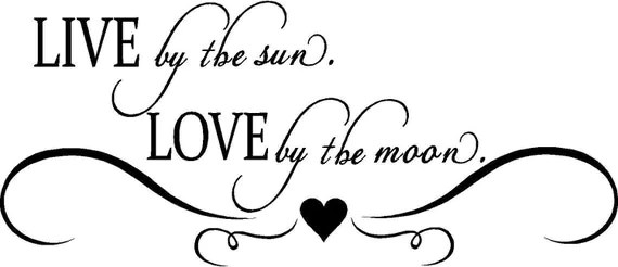 Download Items similar to Quote-Live By The Sun Love By The Moon ...