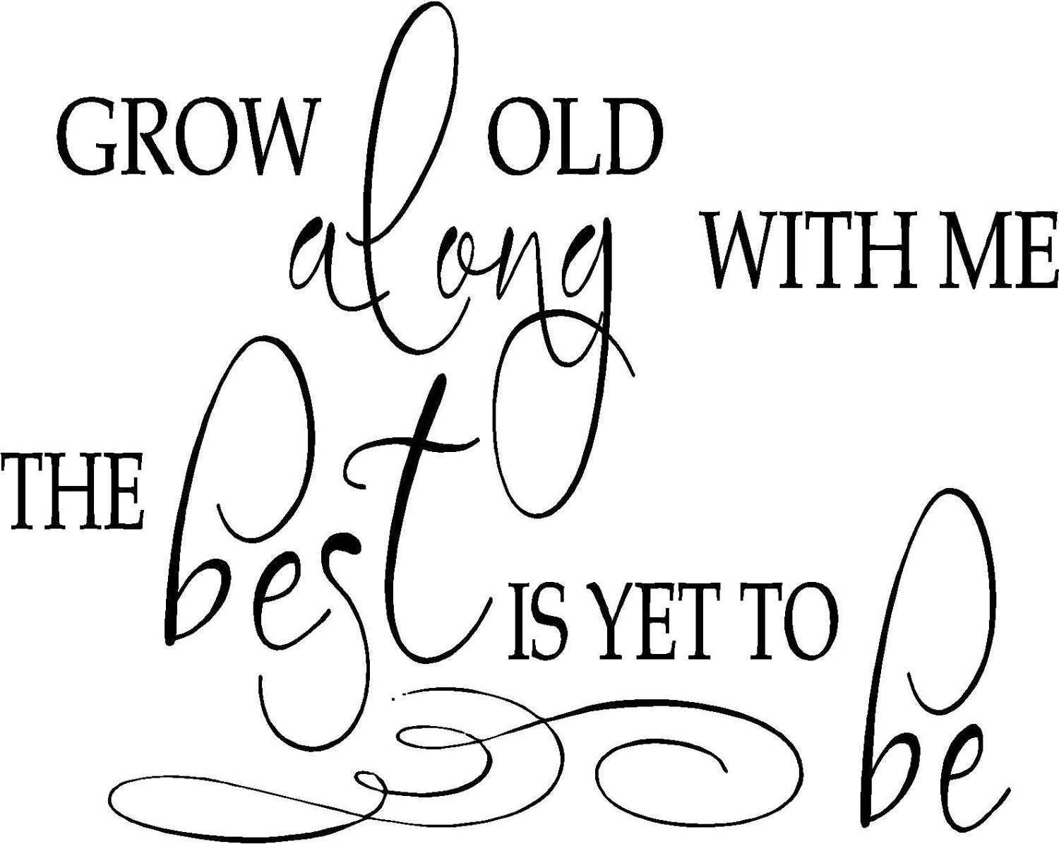 Quote-Grow old with me the best is yet to by vinylforall