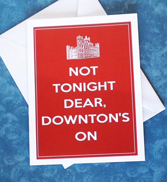 Not Tonight Dear Downton's On, Downton Abbey Greeting Card