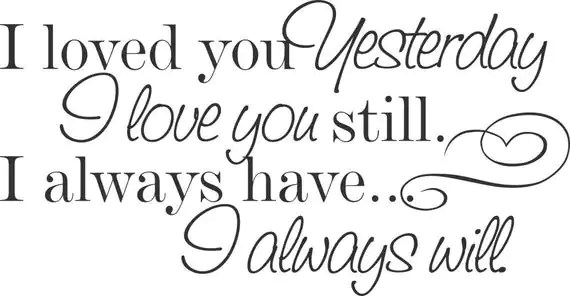 Download I Loved you yesterday I love you still. I Always have... I