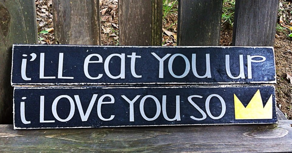 Download I'll eat you up I love you so. Where the by SimplyDashingDecor
