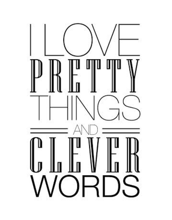 Items similar to I Love Pretty Things And Clever Words