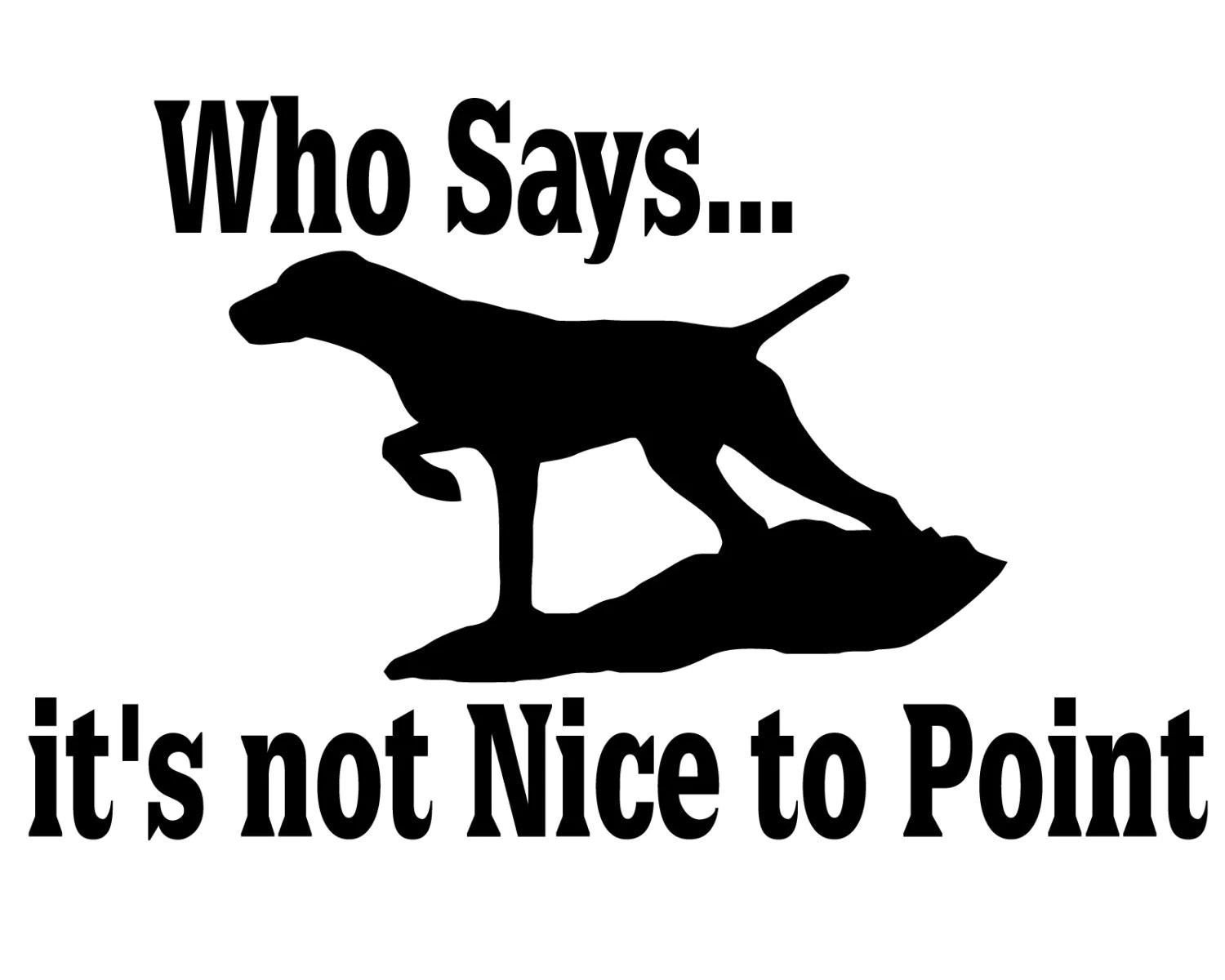 Hunting Dog Decal Who Says It S Not Nice To Point