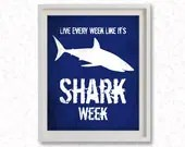 "8""x10"" or 11""x14"" Printable Art  / Digital Poster ' Live Every Week Like It's Shark Week '  - JPG z072 - Febystan"