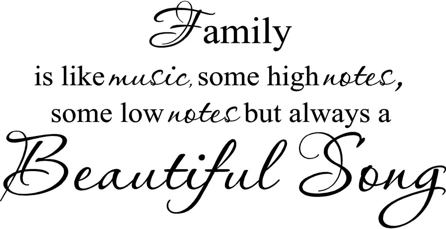 Family is like music high notes low notes beautiful song Wall
