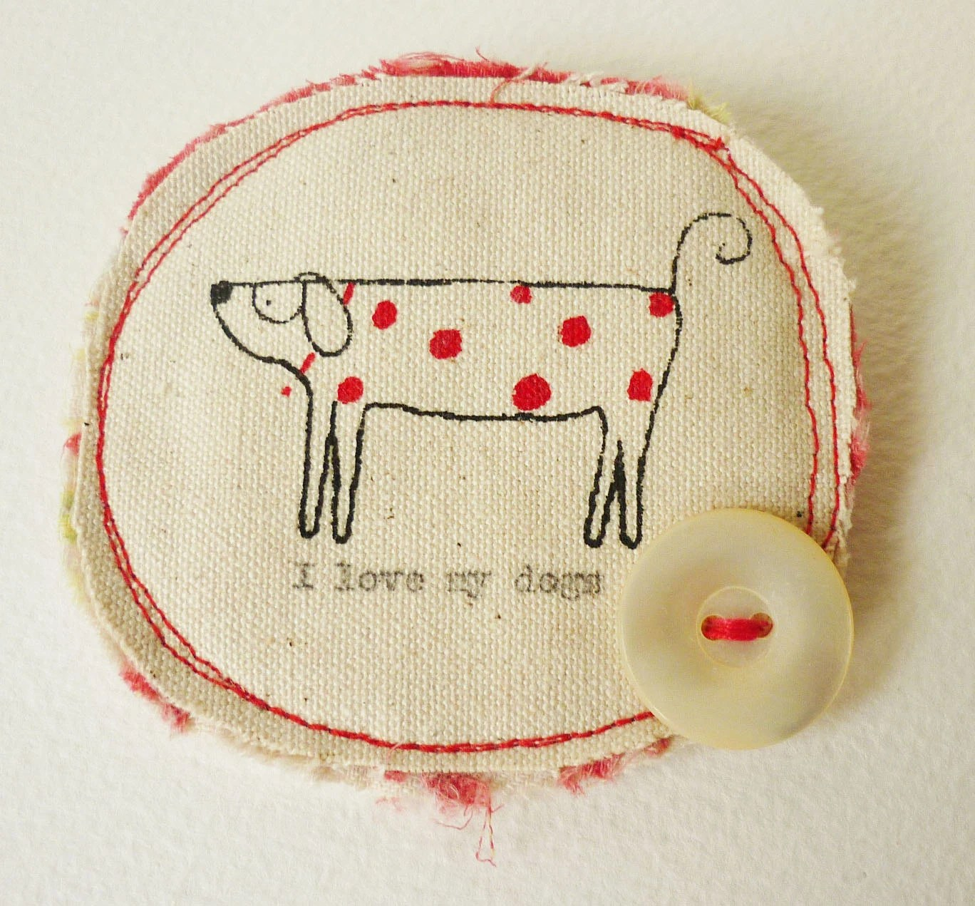 Screen printed fiber textile Brooch - I love my Dogs