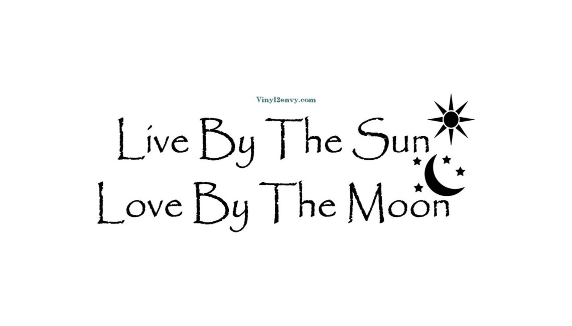 Download Live By The Sun Love By The Moon Wall Decal Vinyl Wall