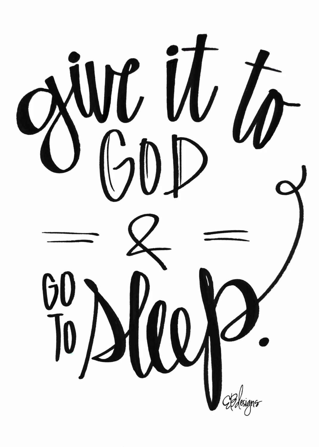 Give it to God & GO TO SLEEP.