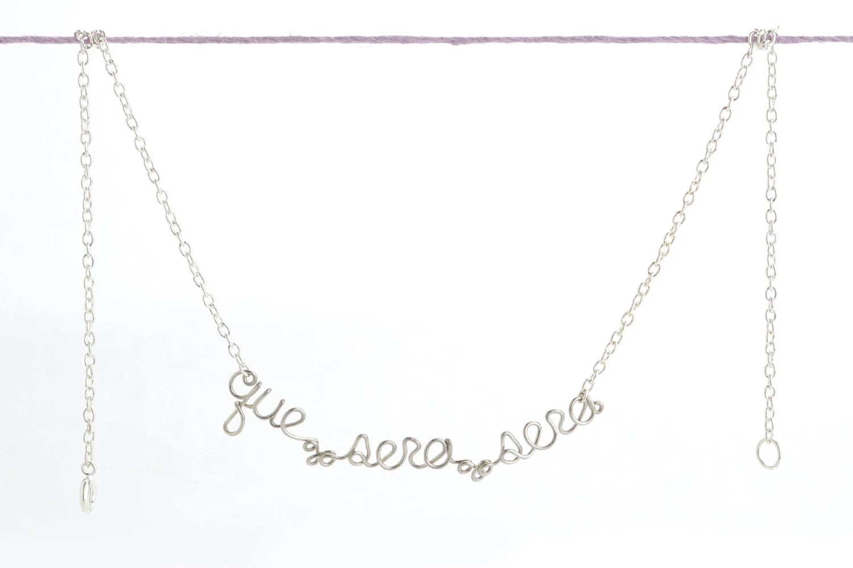 Que Sera Sera Necklace French Phrase silver wire word