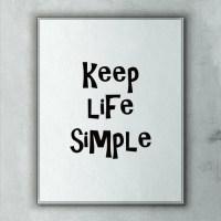 Printable Inspirational Phrase, Keep Life Simple, Minimal ...