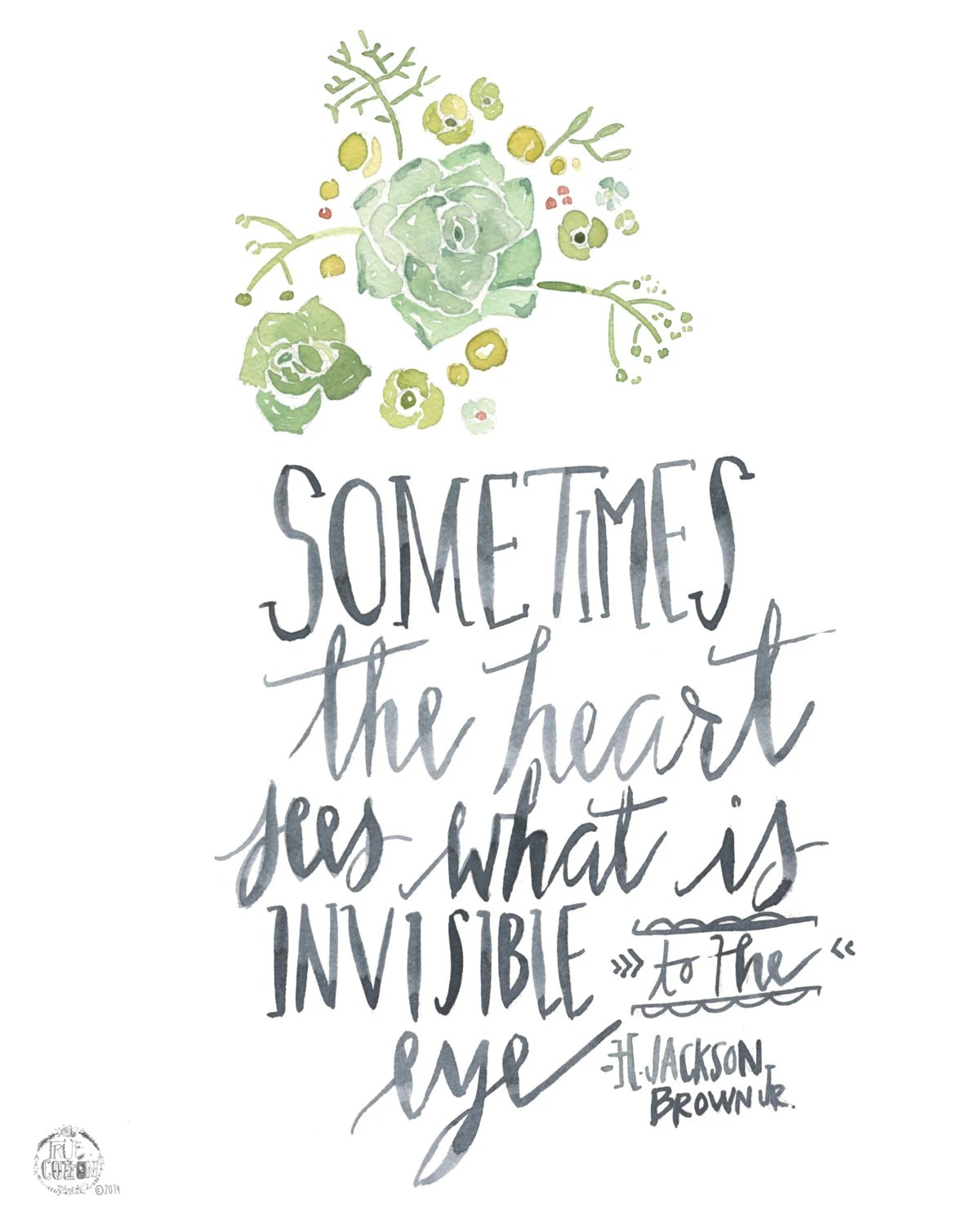 Sometimes the heart sees what is invisible to the eyes H. Jackson Brown 5:22-23 PRINT