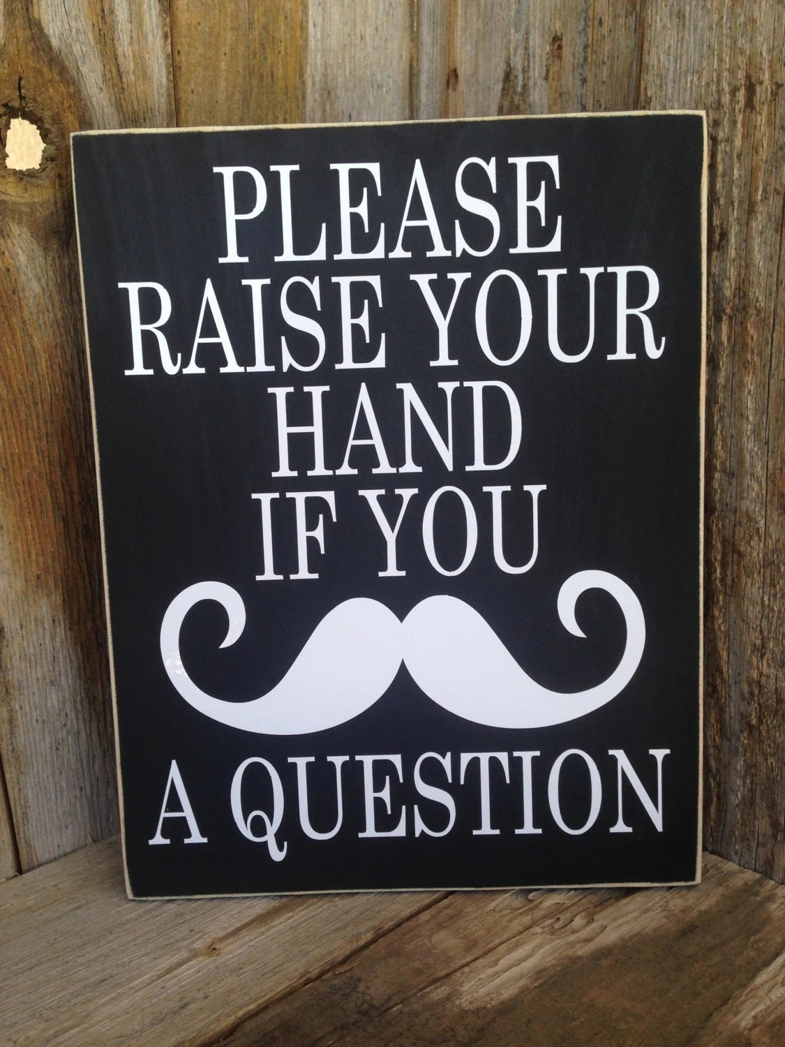 Raise Your Hand If You Mustache A Question Great