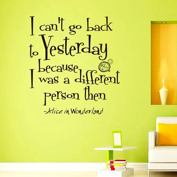 I Can't Go Back to Yesterday Wall Decal by WisdomDecals