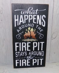 Fire Pit Sign-What Happens Around The Fire Pit Stays Around