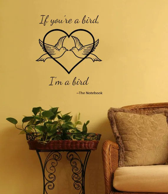 If You're a Bird, I'm a Bird - The Notebook Wall Quote by ValueVinylArt